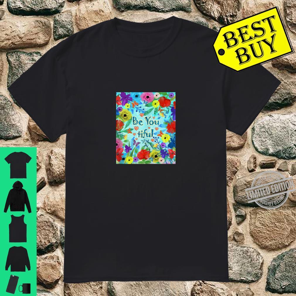 Be You tiful Beautiful Shirt