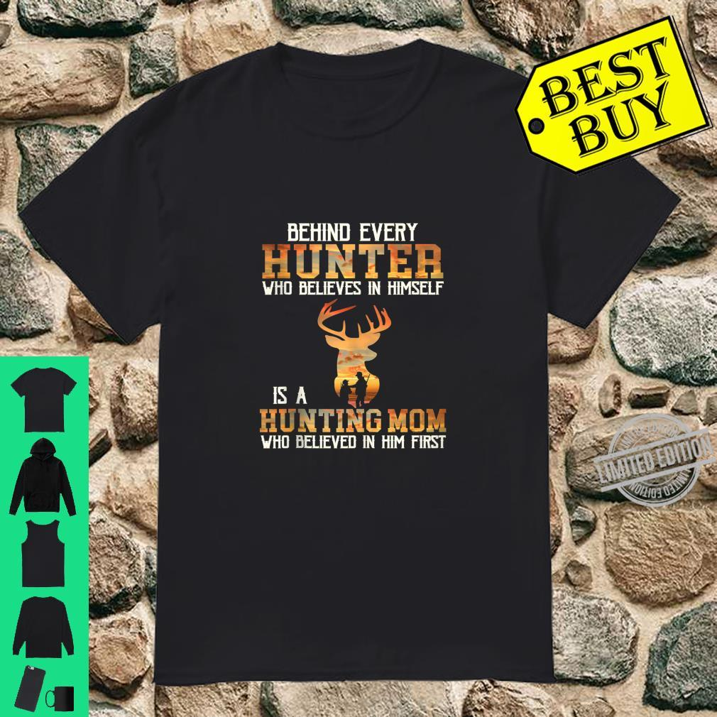 Behind Every Hunter Who Believes In Himself Is A Hunting Mom Shirt