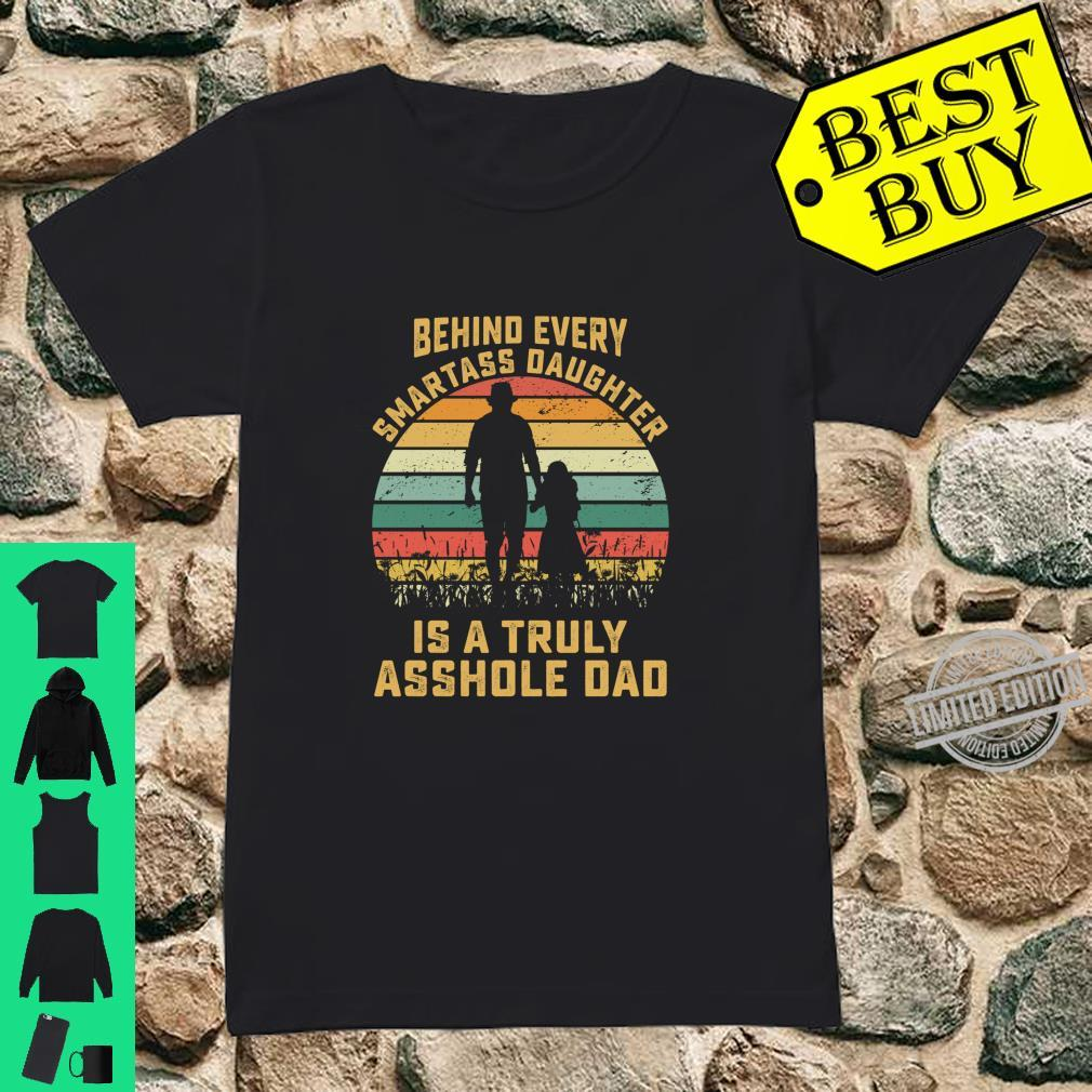 Behind Every Smartass Daughter Is A Truly Asshole Dad Shirt ladies tee