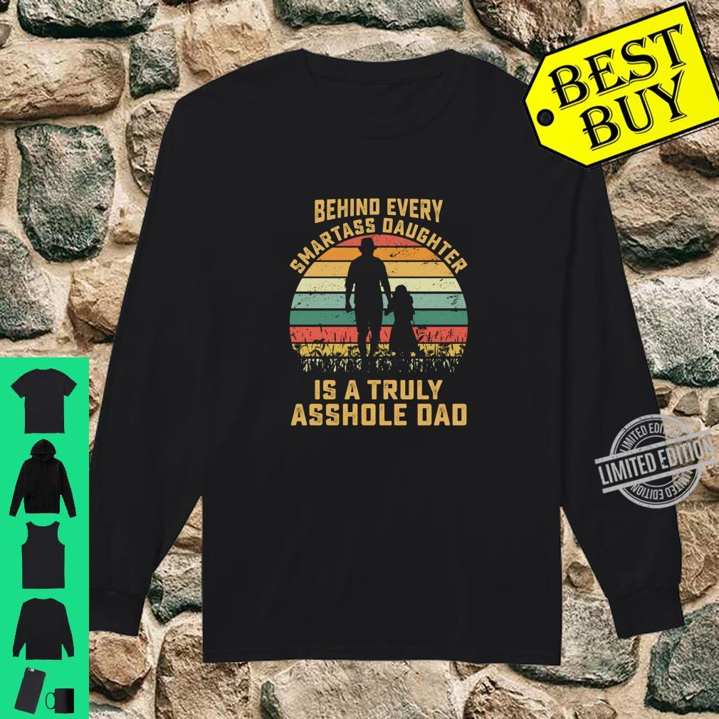 Behind Every Smartass Daughter Is A Truly Asshole Dad Shirt long sleeved