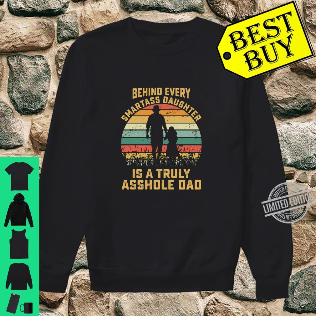 Behind Every Smartass Daughter Is A Truly Asshole Dad Shirt sweater