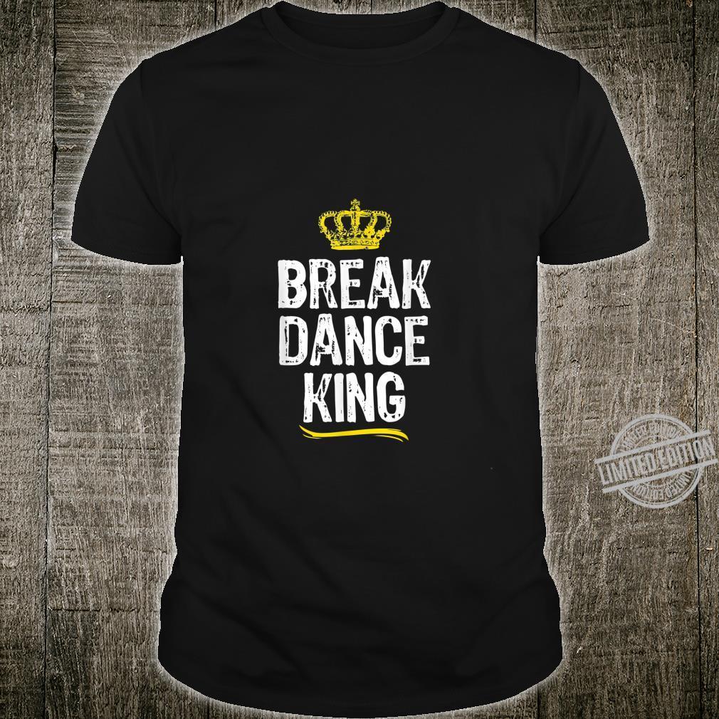 Breakdance King Boys BreakDancing Dance Dancer Shirt