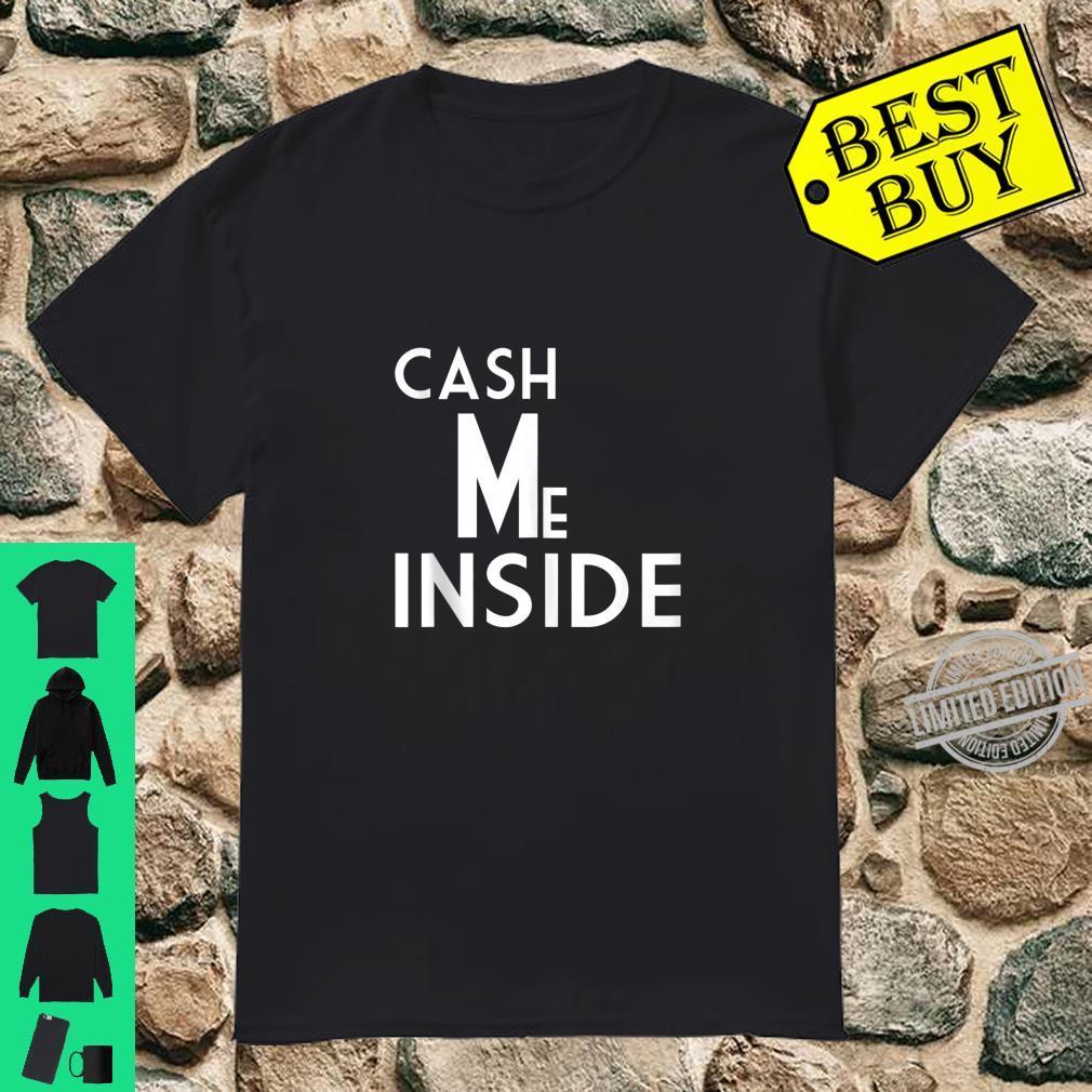 Cash Me Inside Shirt