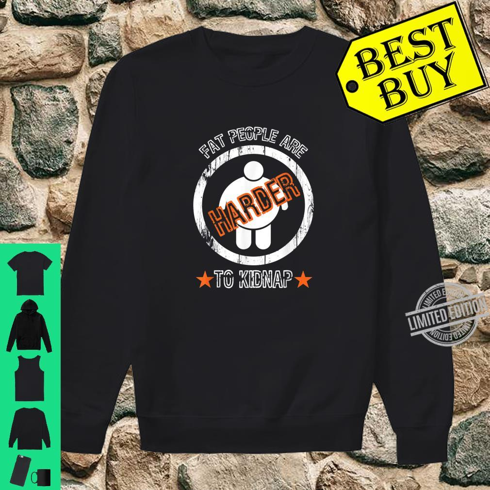 Fat People Are Harder To Kidnap Statement Shirt sweater