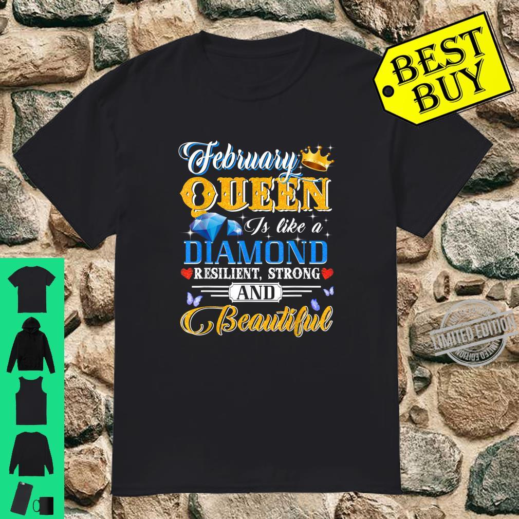 February Queen Is Like A Diamond Resilent Strong & Beautiful Shirt