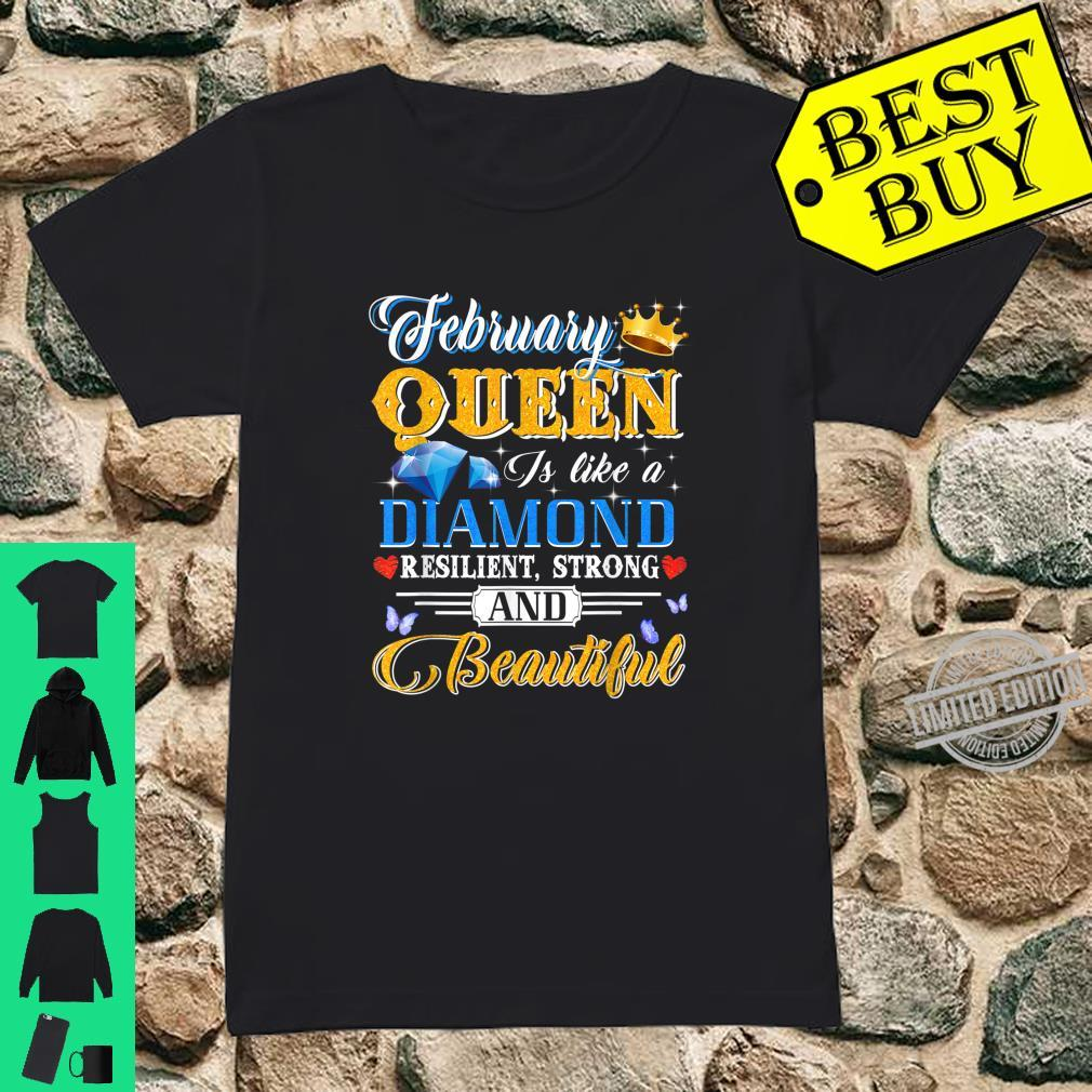 February Queen Is Like A Diamond Resilent Strong & Beautiful Shirt ladies tee