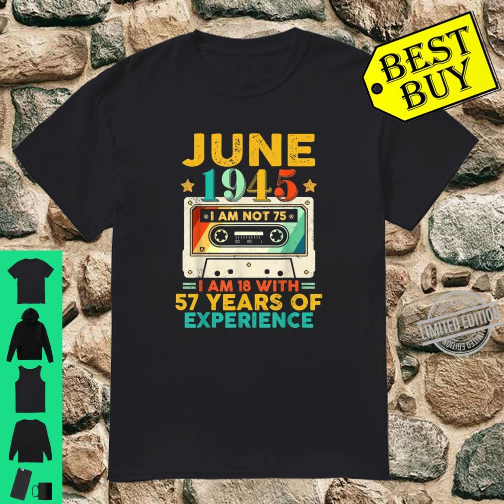 Funny June 1945 75th I'm 18 With 57 Years Of Experience Shirt