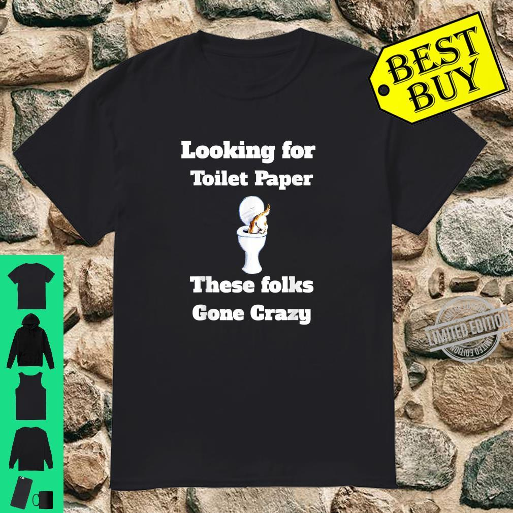 Funny Looking for Toilet Paper Shirt