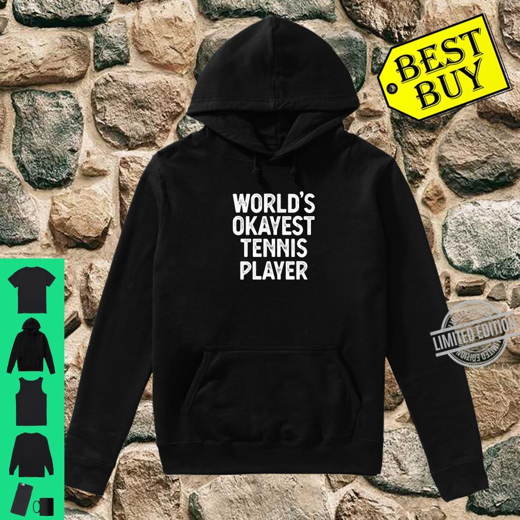Funny Tennis Player Worlds Okayest Tennis Player Shirt hoodie