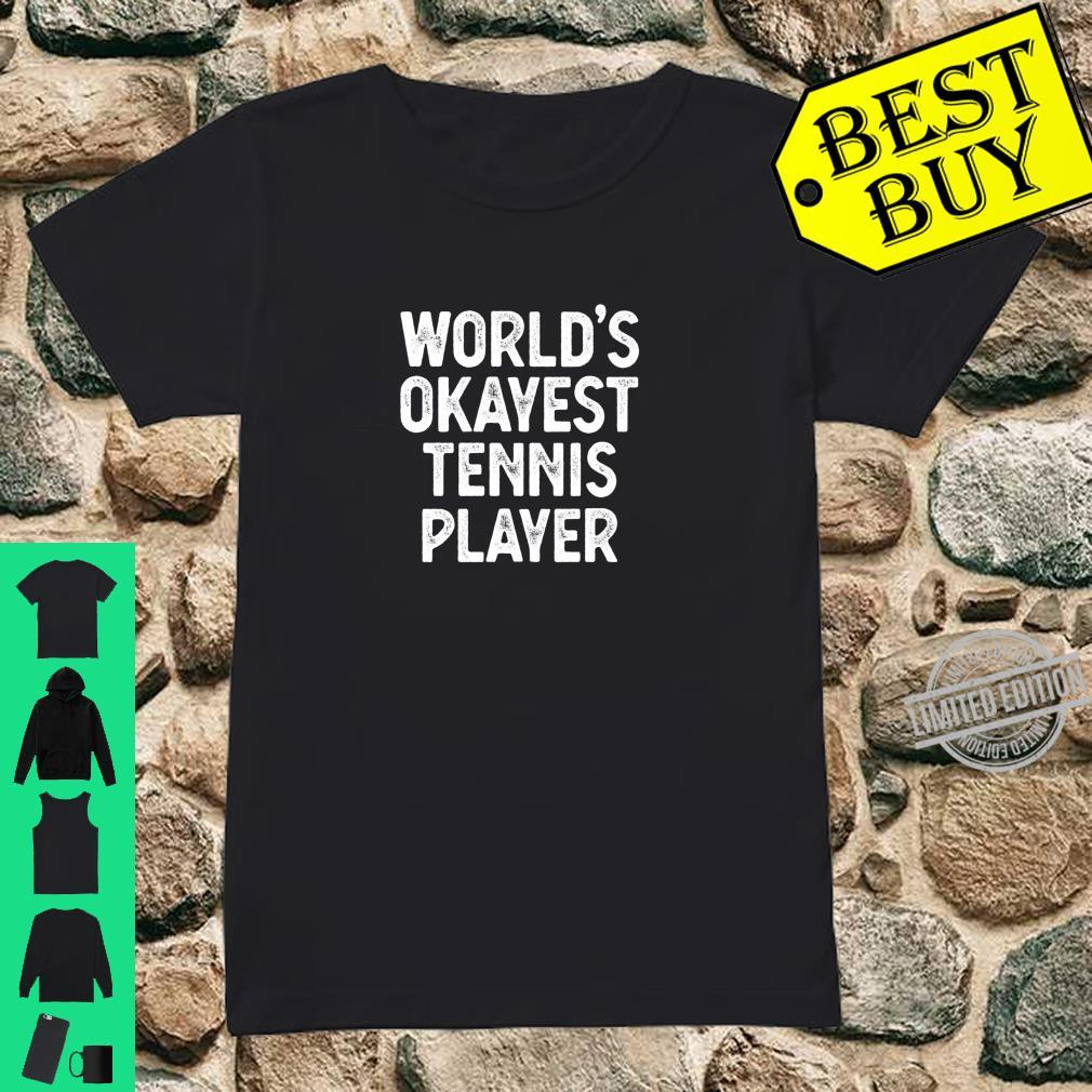 Funny Tennis Player Worlds Okayest Tennis Player Shirt ladies tee
