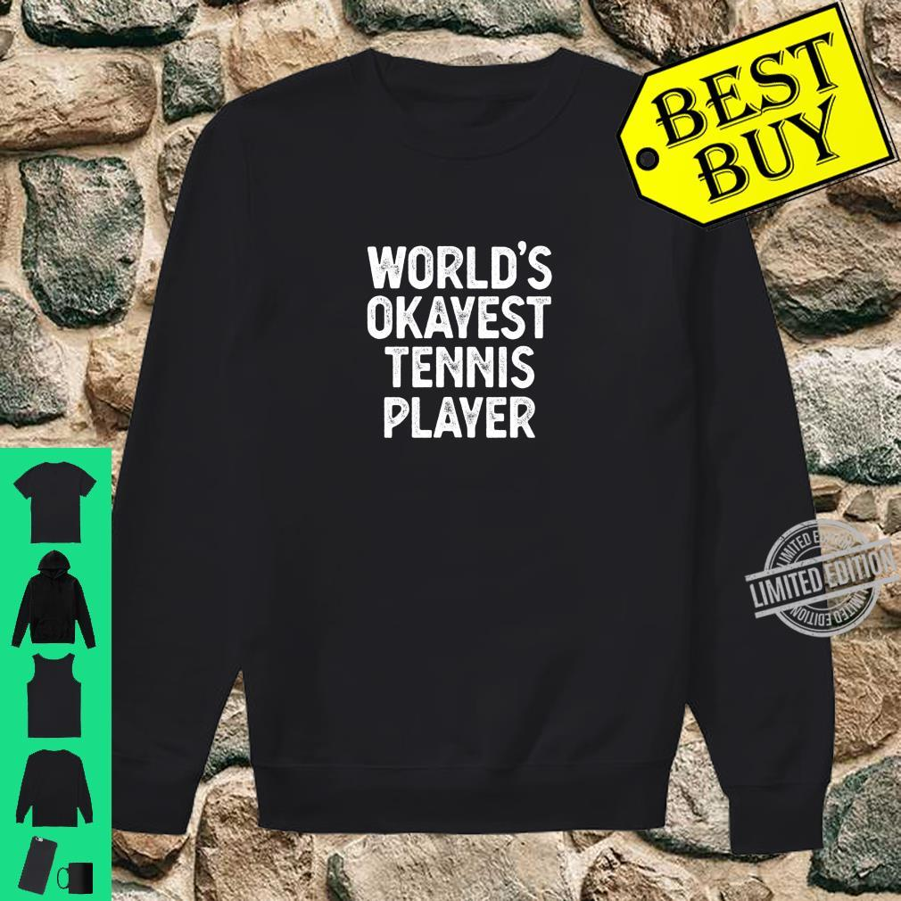 Funny Tennis Player Worlds Okayest Tennis Player Shirt sweater