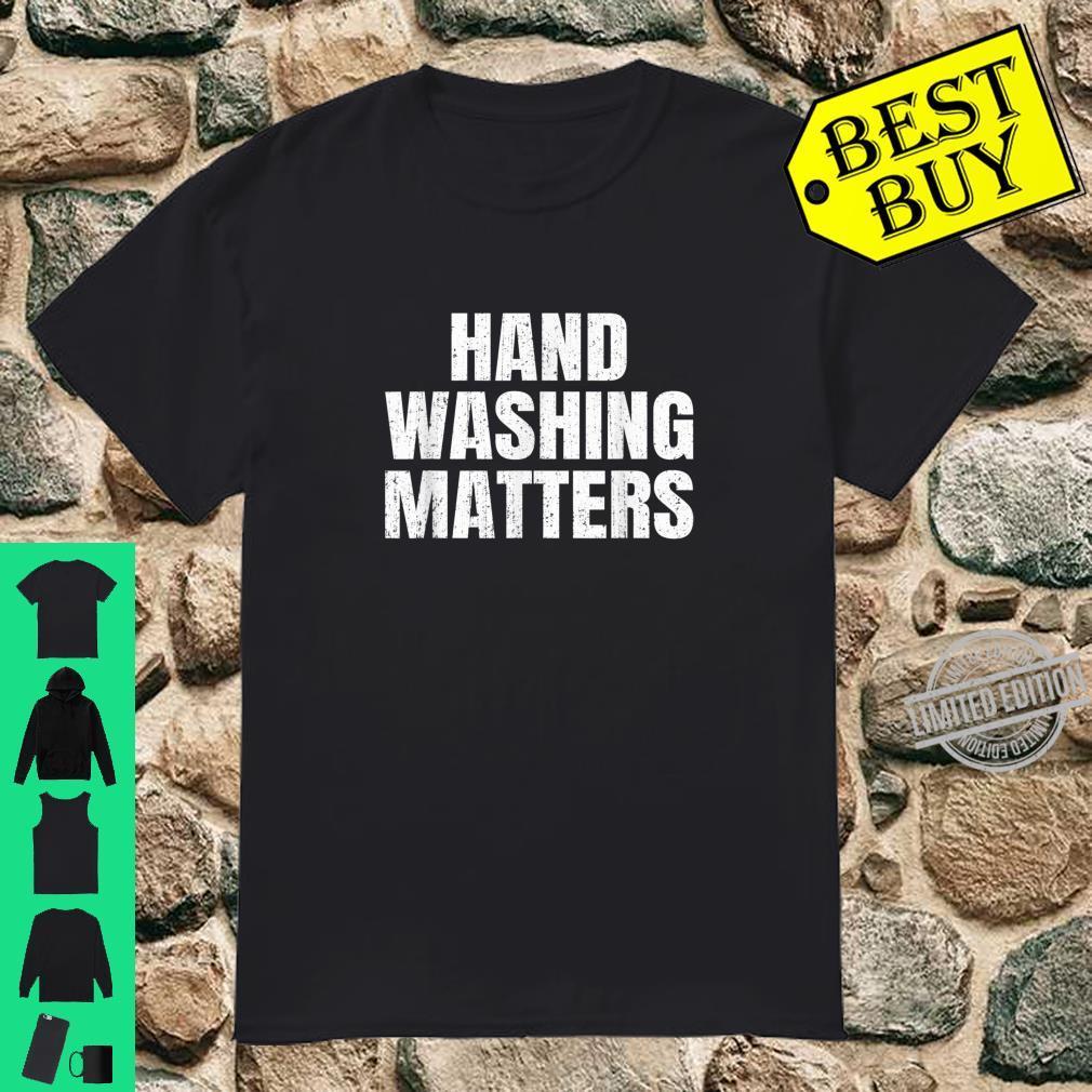 HAND WASHING MATTERS Hand Washing Germaphobe Hygiene Shirt