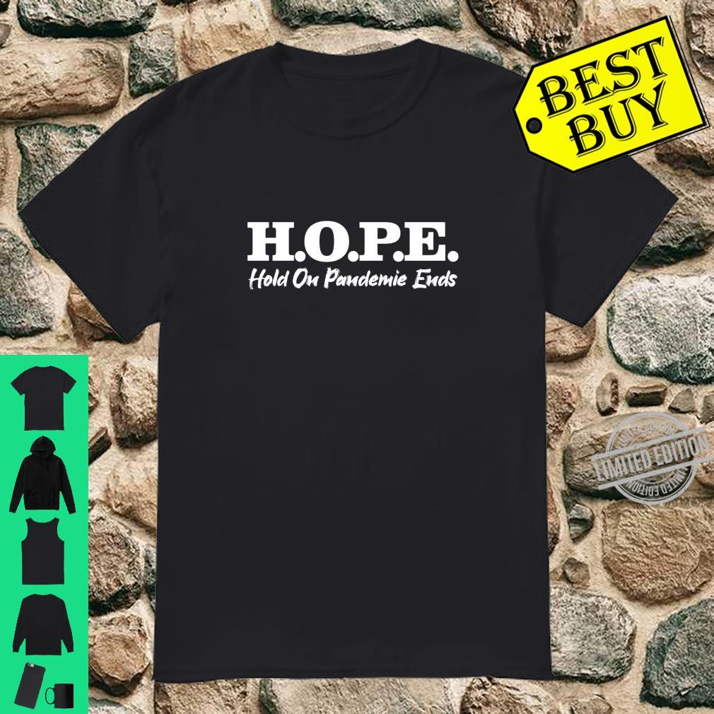 HOPE Hold On Pandemic Ends optimistic slogan Shirt