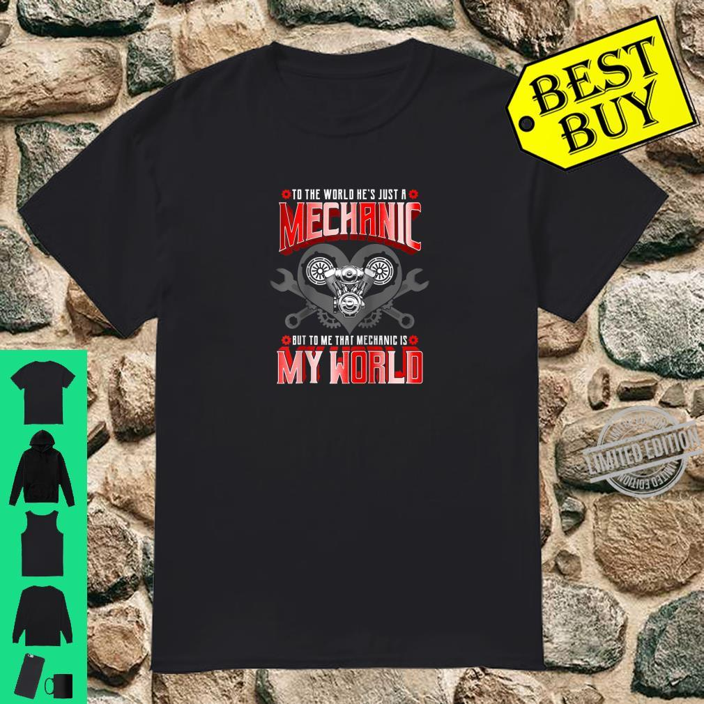 Hes Just A Mechanic To Me That Mechanic Is My World Shirt