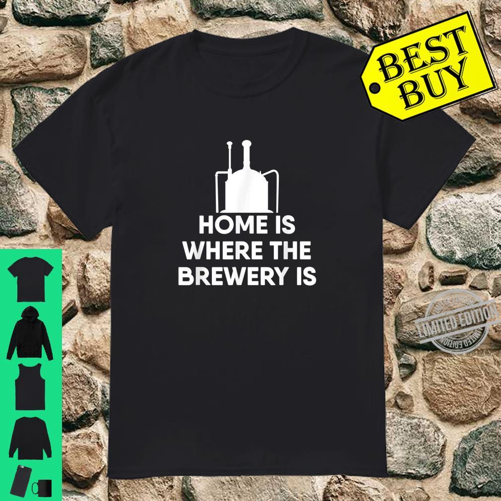 Home Is Where The Brewery Is For A Home Brewer Beer Shirt