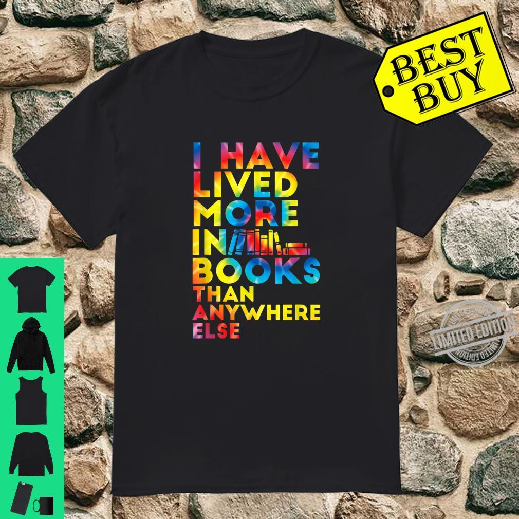 I Have Lived More In Books Than Anywhere Else Bookish Quote Shirt