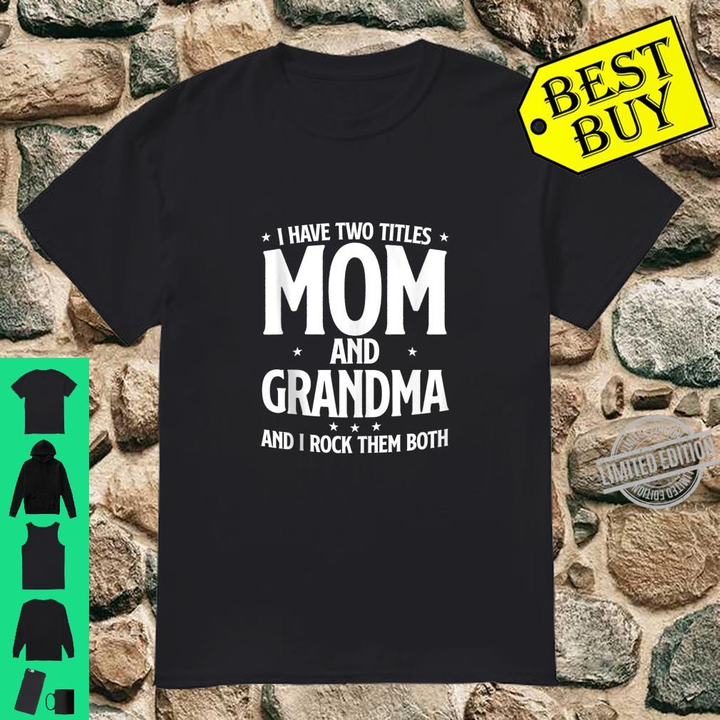 I Have Two Titles Mom And Grandma, and I Rock Them Both Shirt