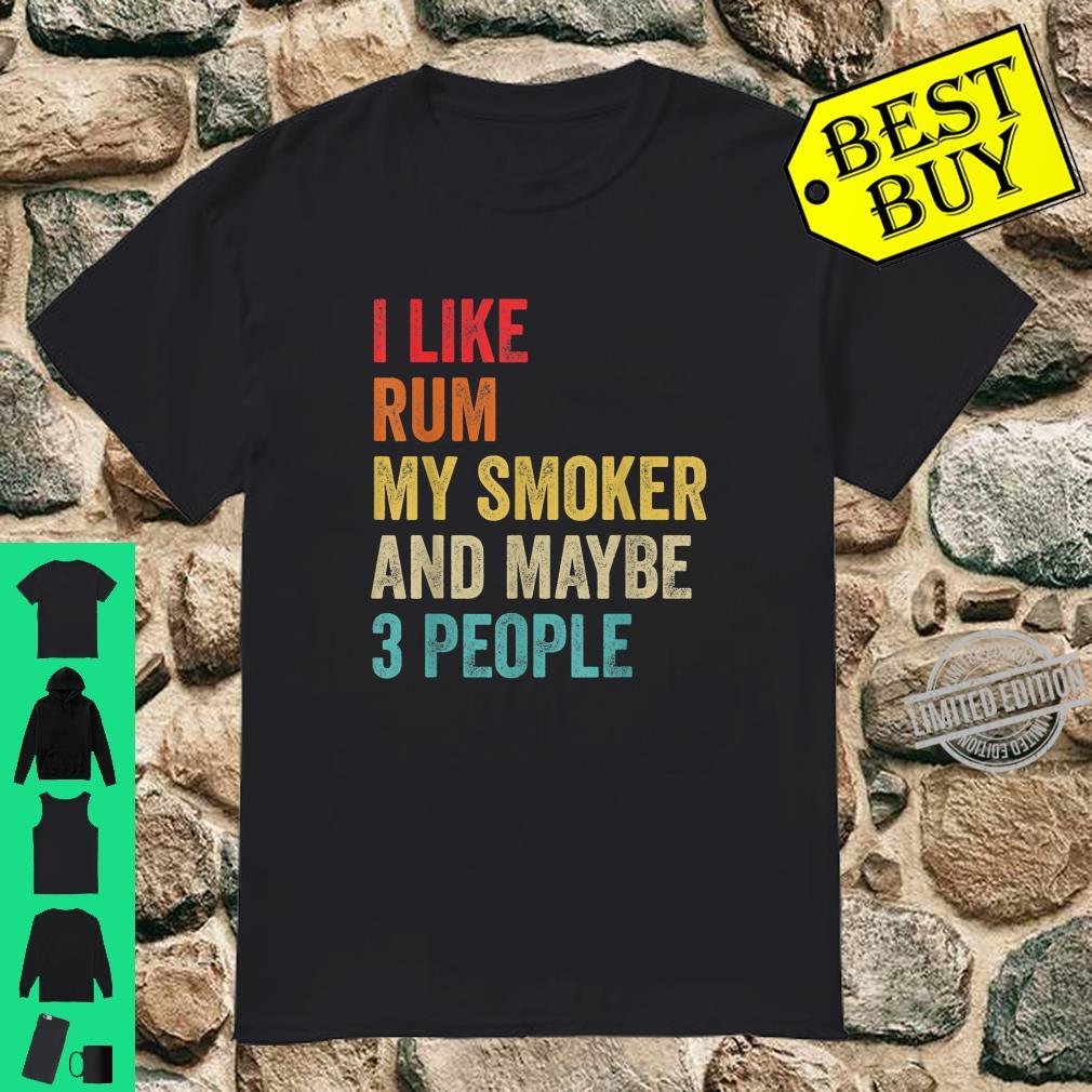 I Like Rum My Smoker & Maybe 3 People BBQ Barbecue Drinking Shirt