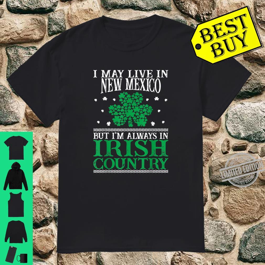 I May Live In New Mexico Always In Irish Country St Patrick Shirt
