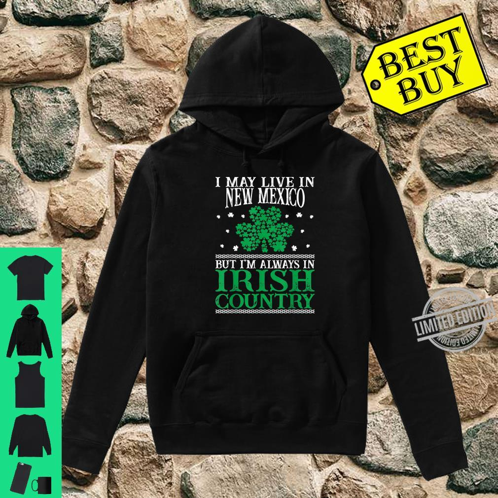 I May Live In New Mexico Always In Irish Country St Patrick Shirt hoodie