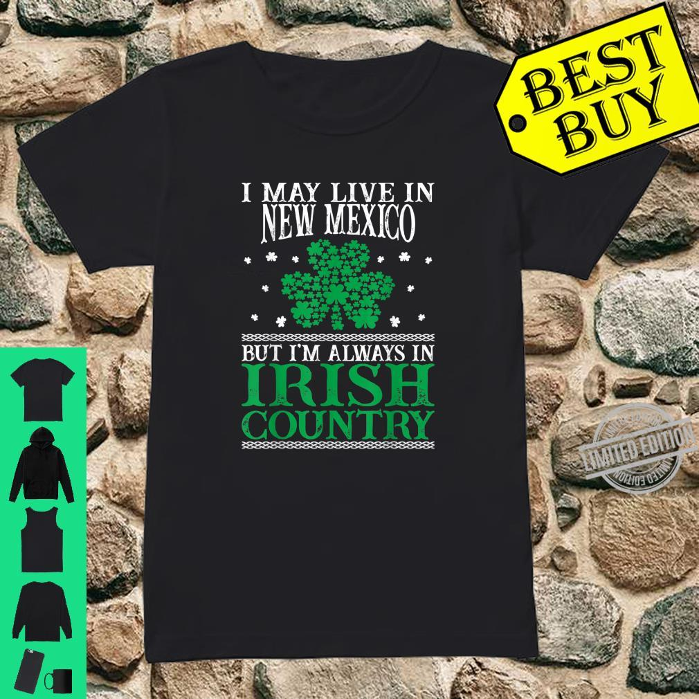 I May Live In New Mexico Always In Irish Country St Patrick Shirt ladies tee