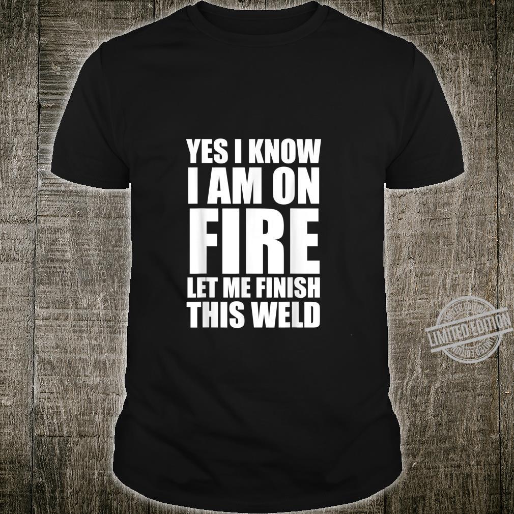 I know i am on fire Welder Welding Shirt