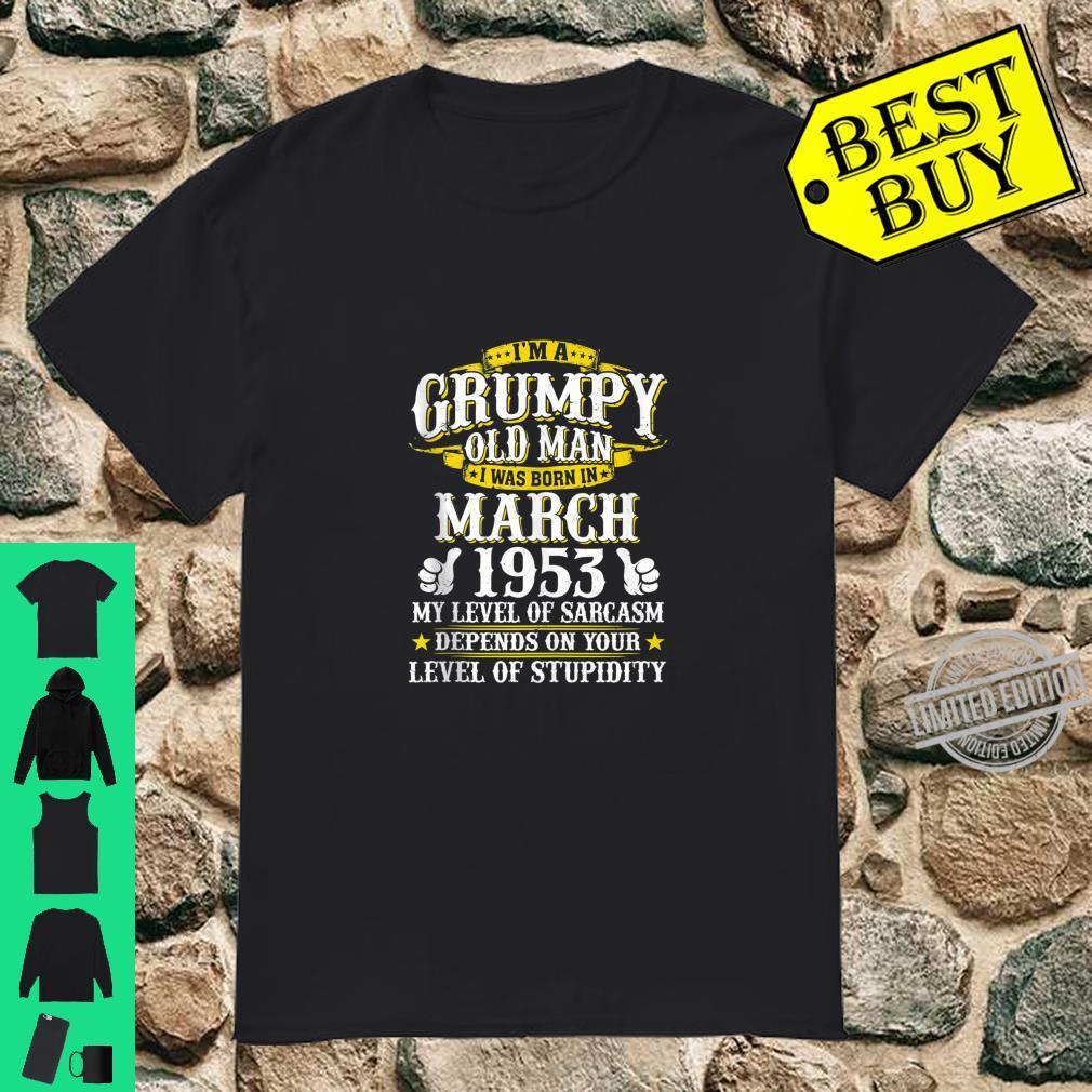 Im A Grumpy Old Man Born In March 1953 Sarcasm Grumpy Shirt