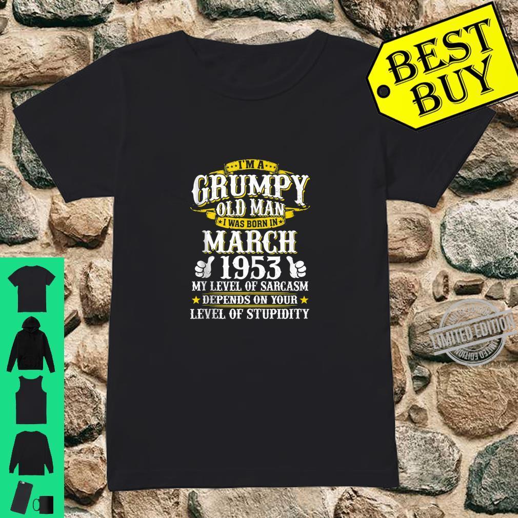 Im A Grumpy Old Man Born In March 1953 Sarcasm Grumpy Shirt ladies tee