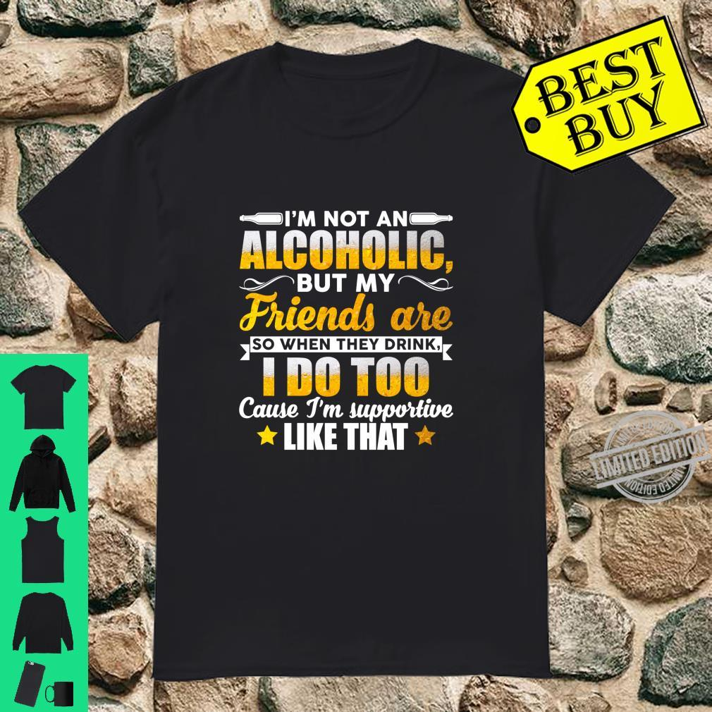 I'm Not An Alcoholic But My Friends are So When They Drink Langarmshirt Shirt