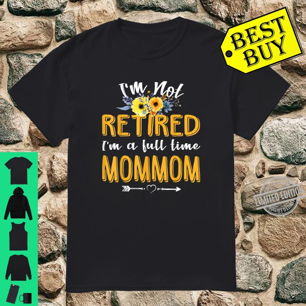 I'm Not Retired I'm A Full Time Mommom Mothers Day Shirt