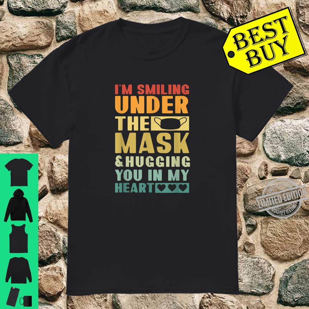 I'm Smiling Under The Mask And Hugging You in My Heart Shirt