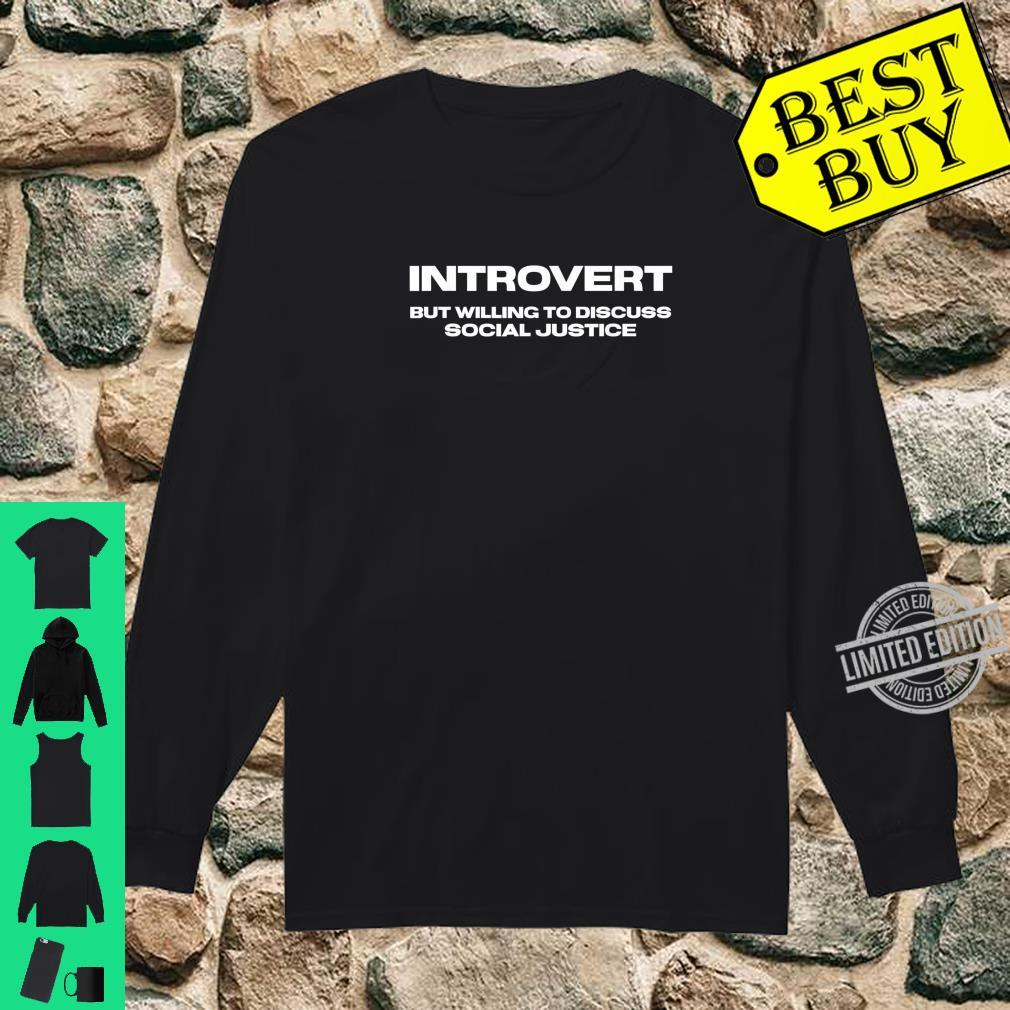 Introvert But Willing To Discuss Social Justice Shirt long sleeved