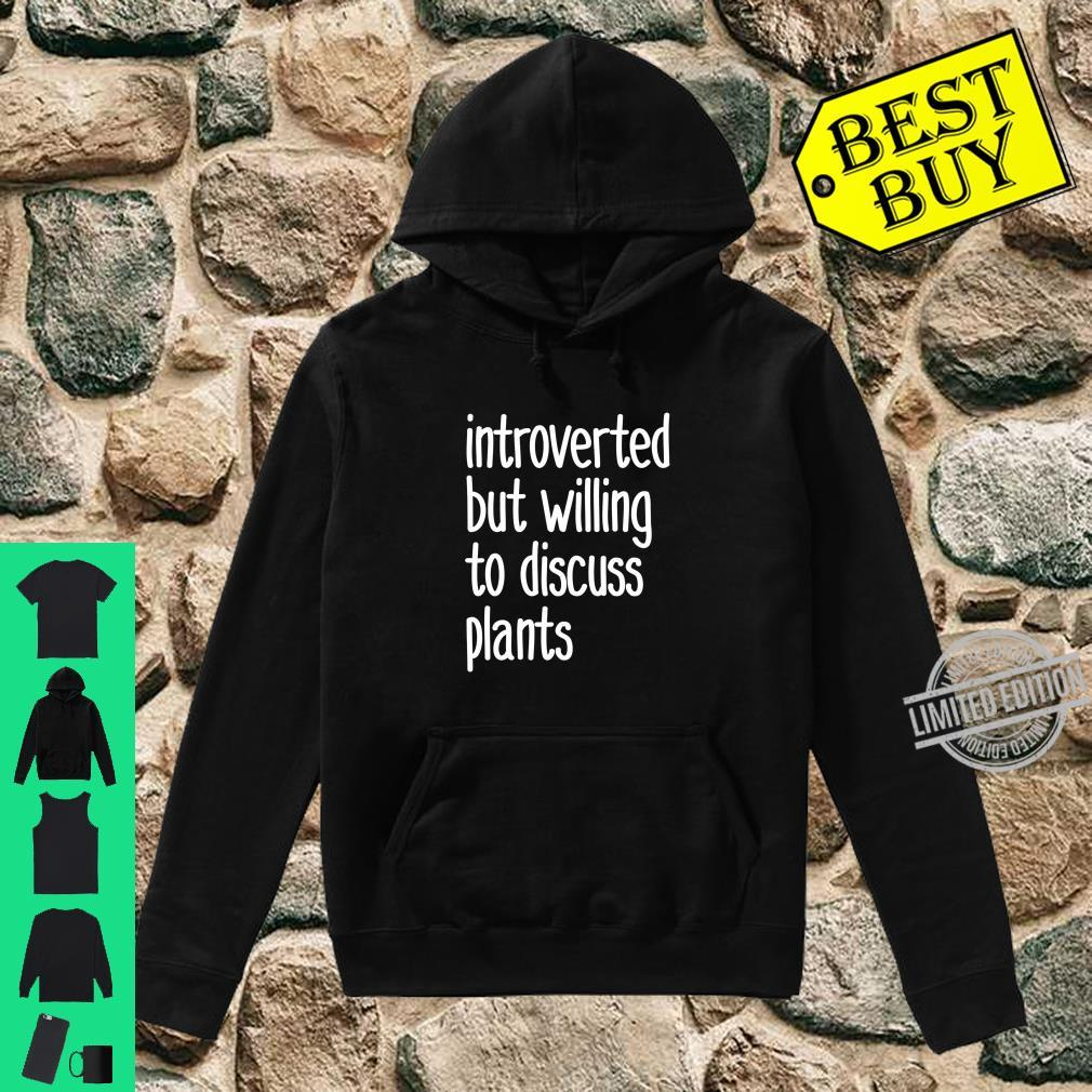 Introvert Introverted but willing to discuss plants Shirt hoodie