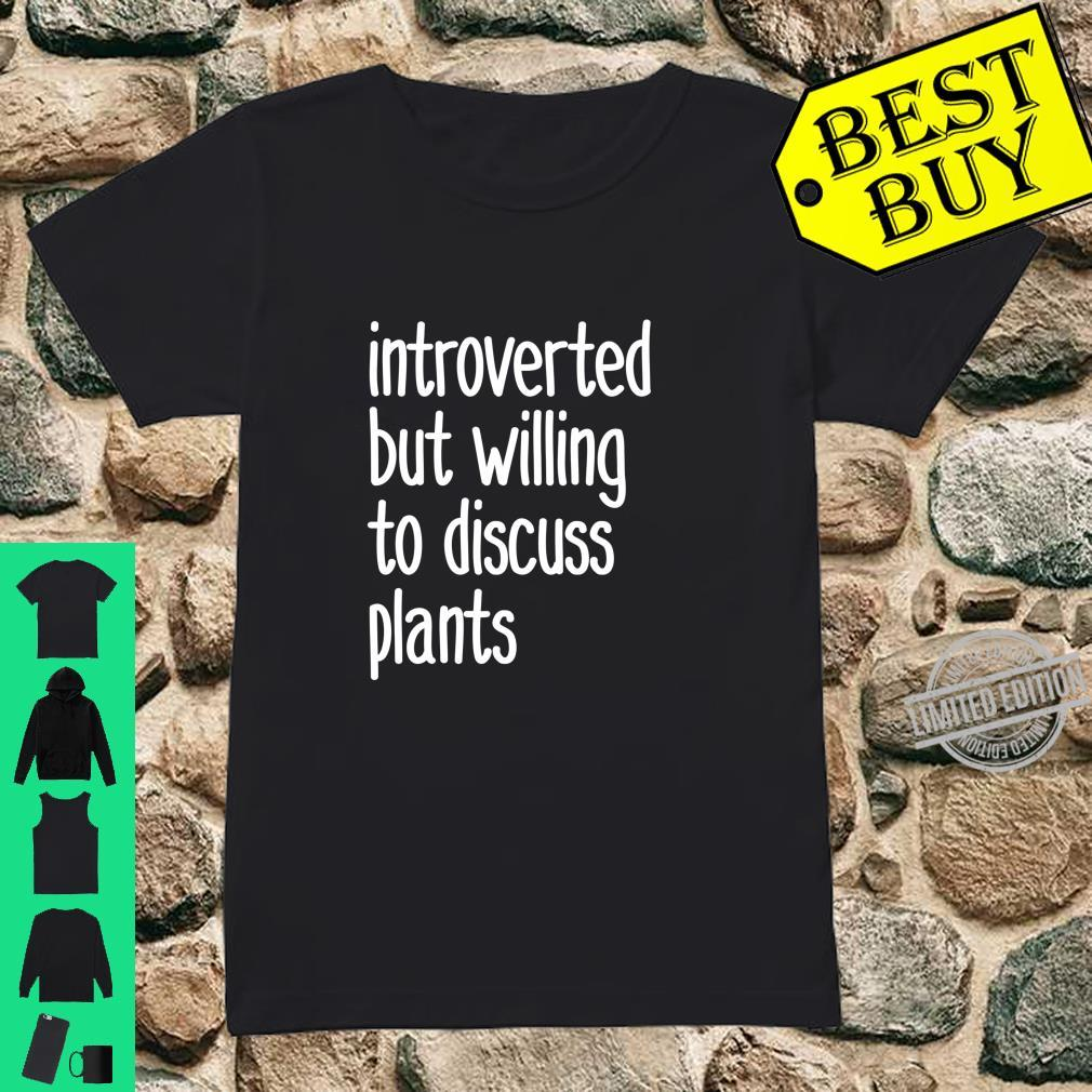 Introvert Introverted but willing to discuss plants Shirt ladies tee
