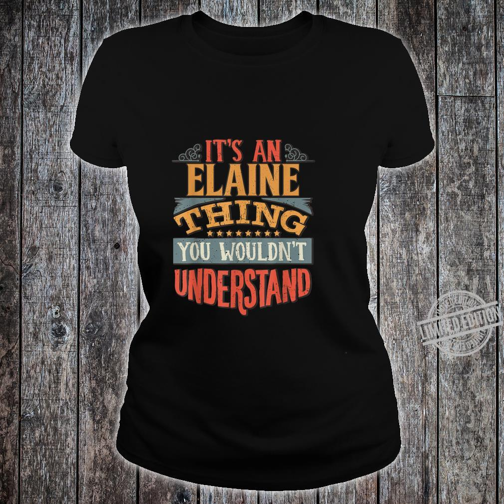 It's An Elaine Thing You Wouldn't Understand Shirt ladies tee