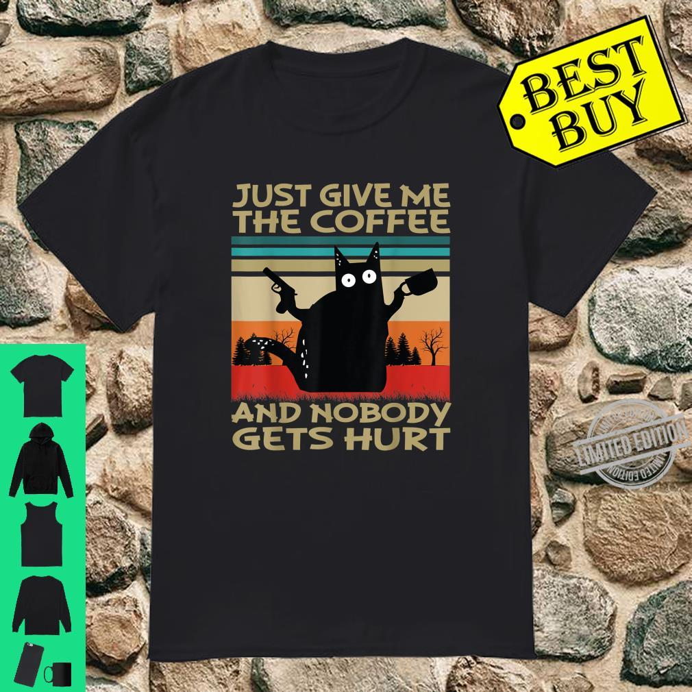 Just Give Me The Coffee and Nobody Gets Hurt Shirt