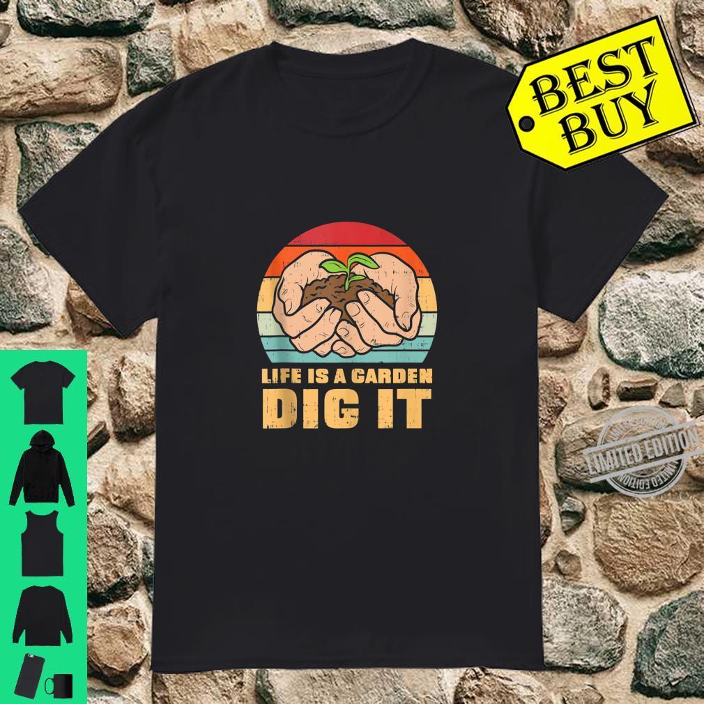 Life Garden Dig It Gardening Farming Farmer Gardener Shirt