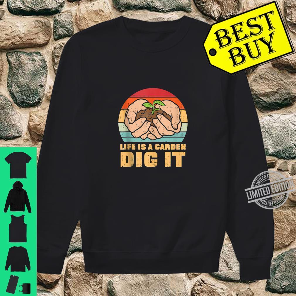 Life Garden Dig It Gardening Farming Farmer Gardener Shirt sweater