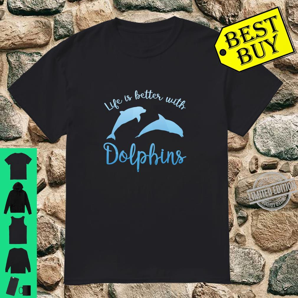 Life Is Better With Dolphins Dolphin Shirt