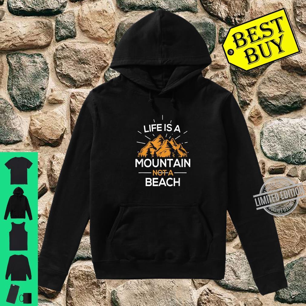 Life is a Mountain not a Beach Shirt hoodie
