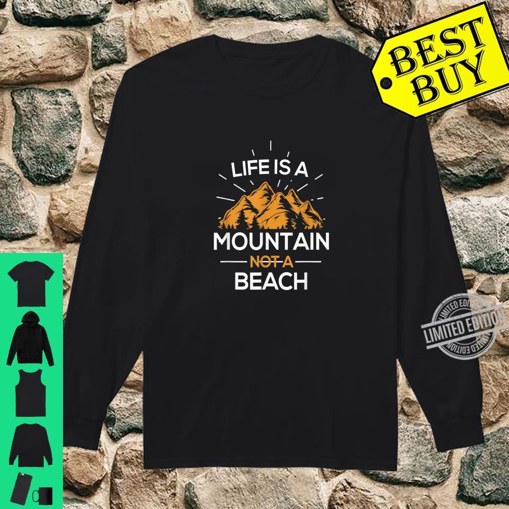 Life is a Mountain not a Beach Shirt long sleeved