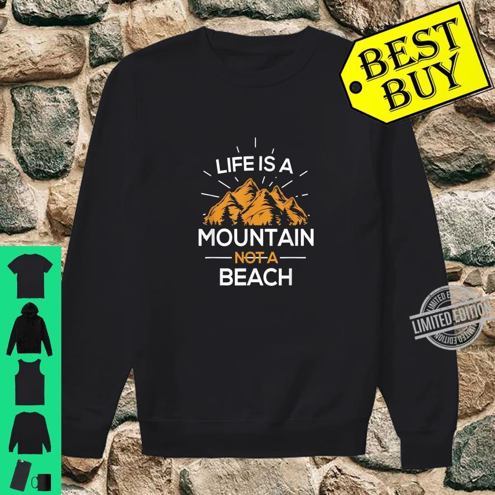 Life is a Mountain not a Beach Shirt sweater