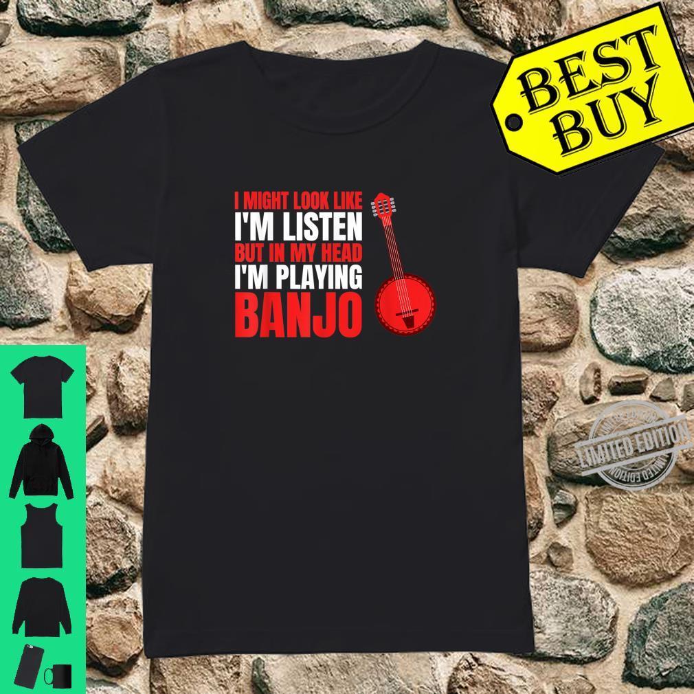 MY HEAD I'M PLAYING BANJO Shirt ladies tee