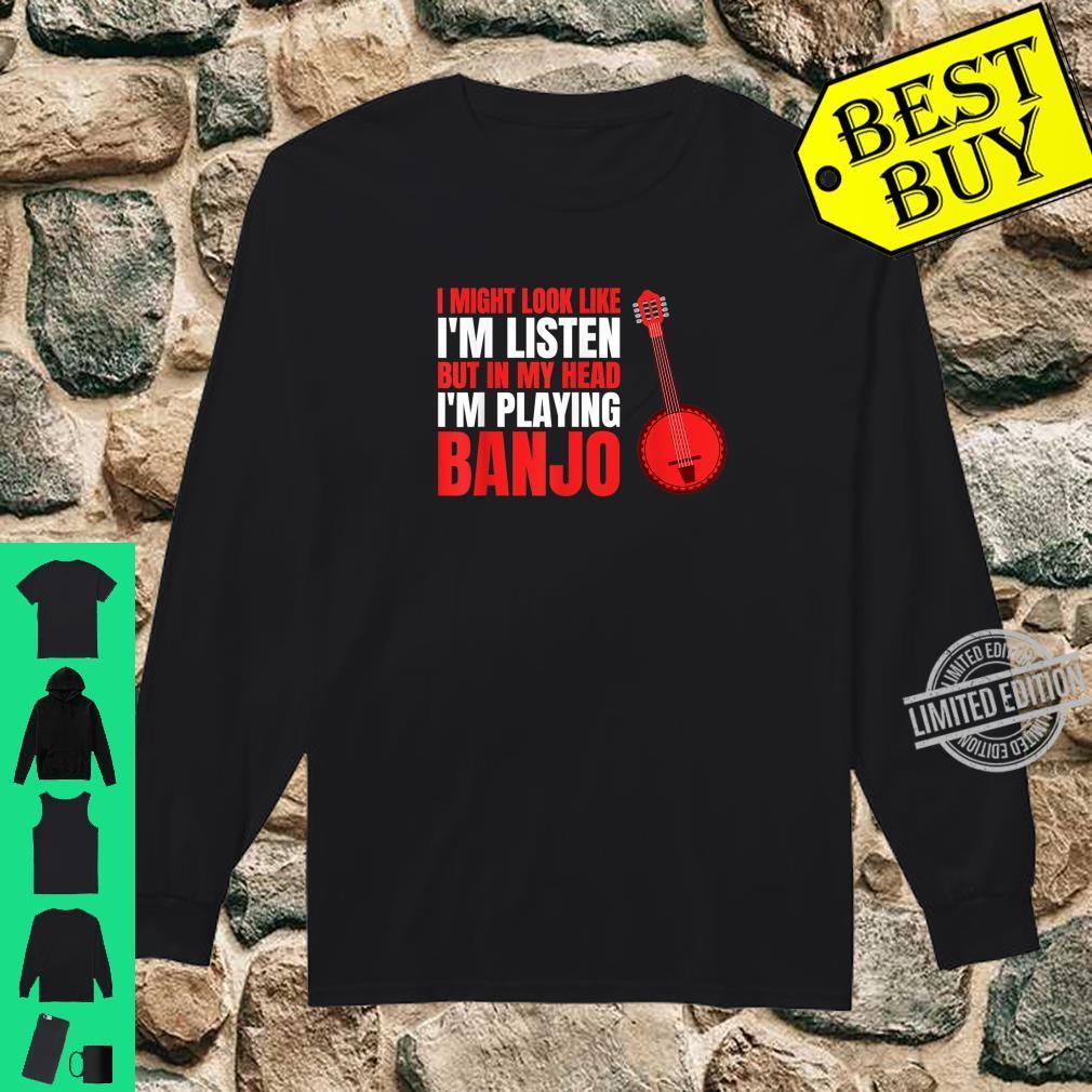 MY HEAD I'M PLAYING BANJO Shirt long sleeved