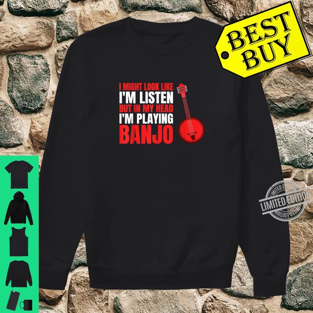 MY HEAD I'M PLAYING BANJO Shirt sweater
