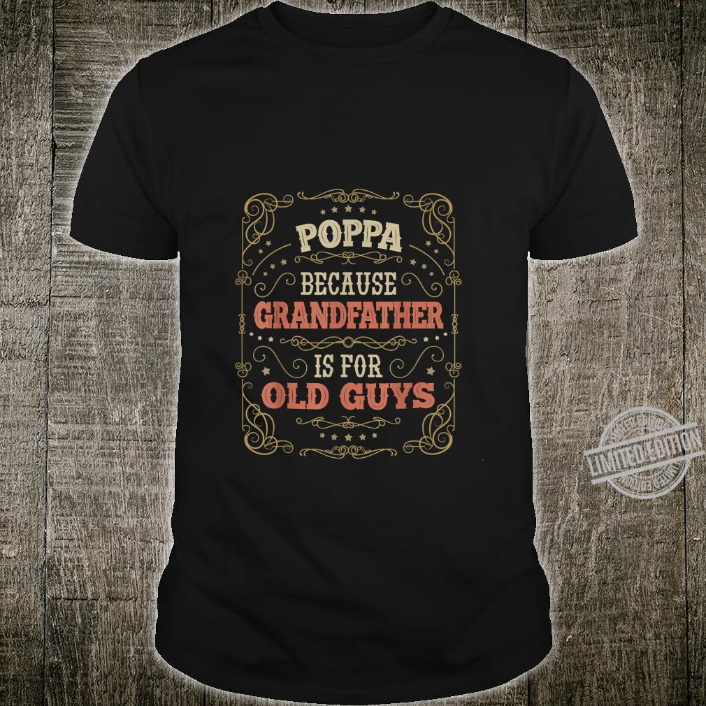 Mens Poppa because Grandfather is for Old Guys Poppa Shirt