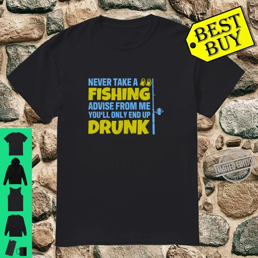 Never Take A Fishing Advise From Me Drunk Fisher Fisherman Shirt