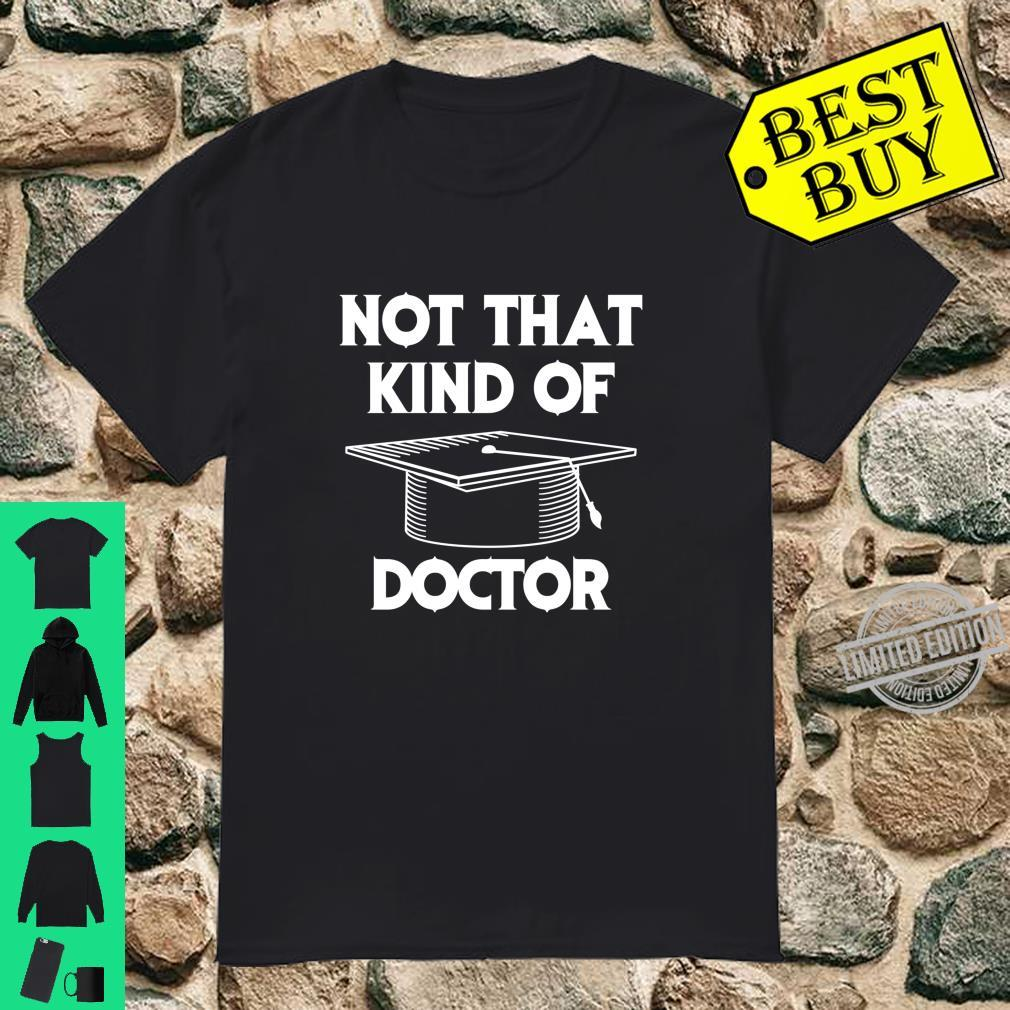 Not That Kind Of Doctor PhD Graduate Holder Shirt