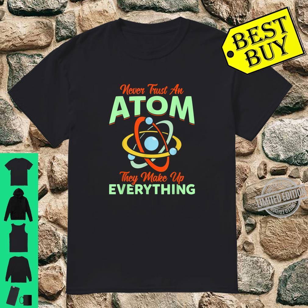 Physics Shirt, Atom They Make Up Everything Shirt Shirt