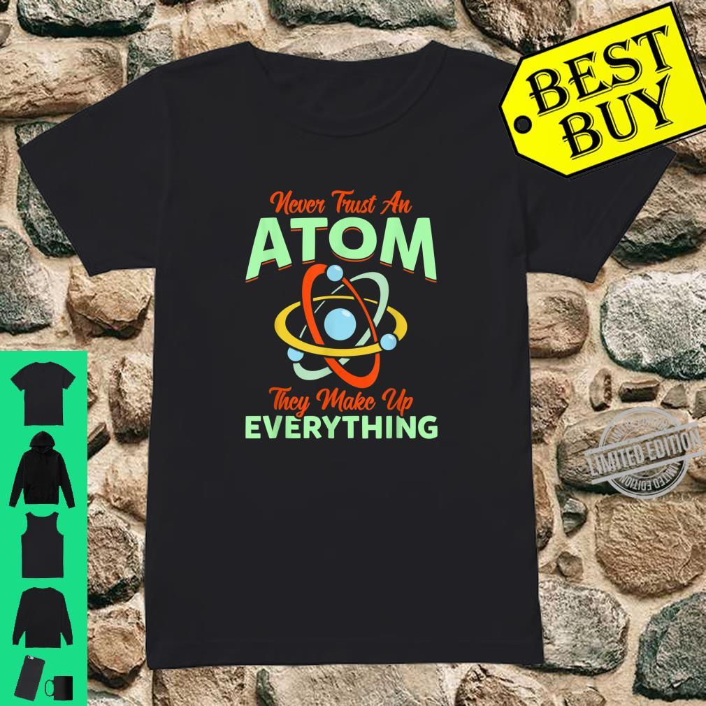 Physics Shirt, Atom They Make Up Everything Shirt Shirt ladies tee